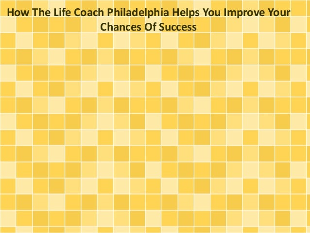How The Life Coach Philadelphia Helps You Improve Your Chances Of Success