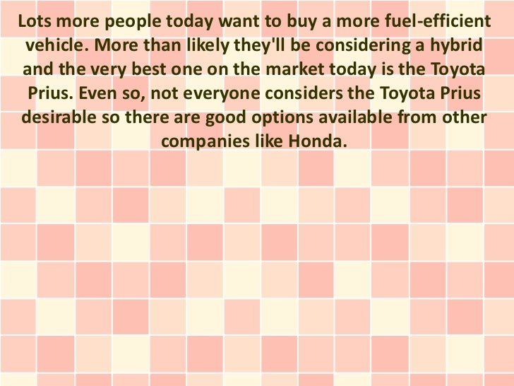 Lots more people today want to buy a more fuel-efficient vehicle. More than likely theyll be considering a hybrid and the ...