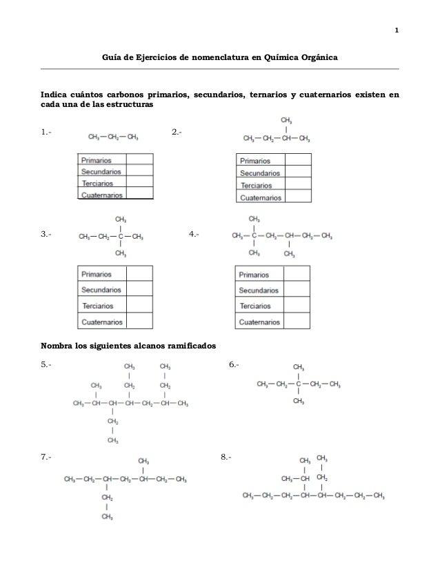1 Guía de Ejercicios de nomenclatura en Química Orgánica Indica cuántos carbonos primarios, secundarios, ternarios y cuate...