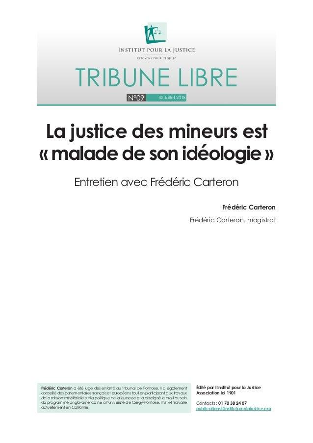 N°09 © Juillet 2015 Tribune libre Frédéric Carteron a été juge des enfants au tribunal de Pontoise. Il a également conseil...