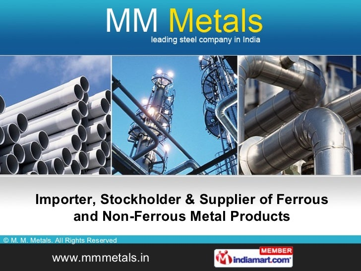 Importer, Stockholder & Supplier of Ferrous and Non-Ferrous Metal Products