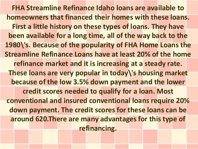 FHA Streamline Refinance Idaho loans are available tohomeowners that financed their homes with these loans.   First a litt...