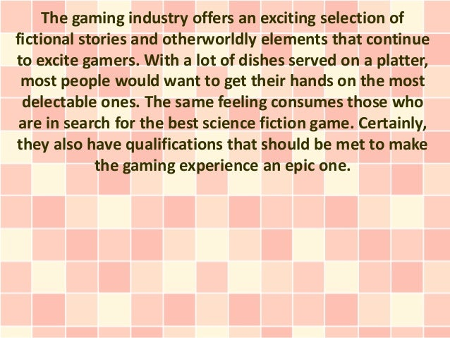 The gaming industry offers an exciting selection offictional stories and otherworldly elements that continueto excite game...