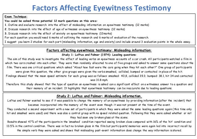 factors that affect the accuracy of eyewitness testimonies Find out why eyewitness accounts aren't always accurate or reliable  researchers have found that stress can also affect an eyewitness account, as well as the.