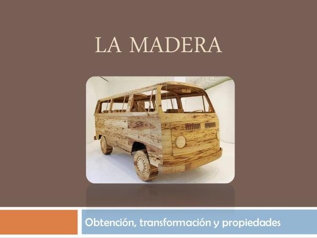 LA MADERAObtención, transformación y propiedades