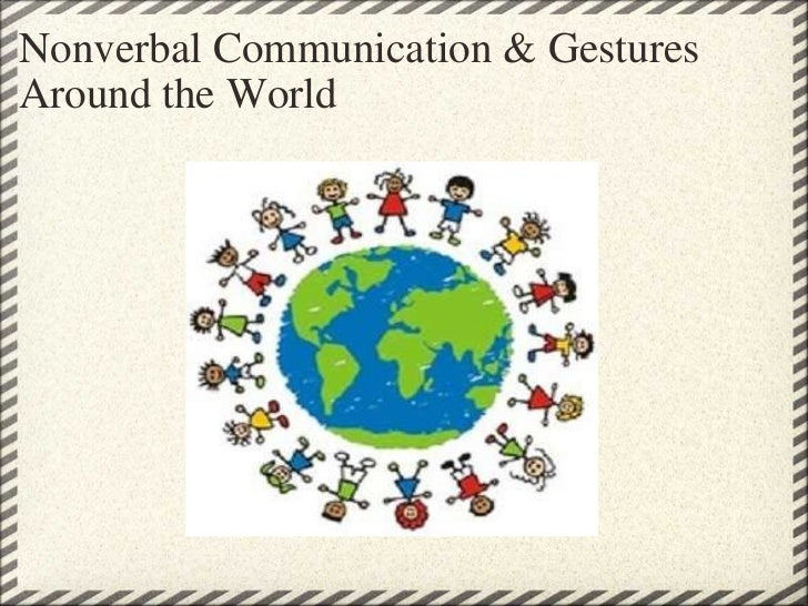 nonverbal communication in the world of Discover the different types of nonverbal communication and behavior, including gestures, facial expressions, appearance, and postures.