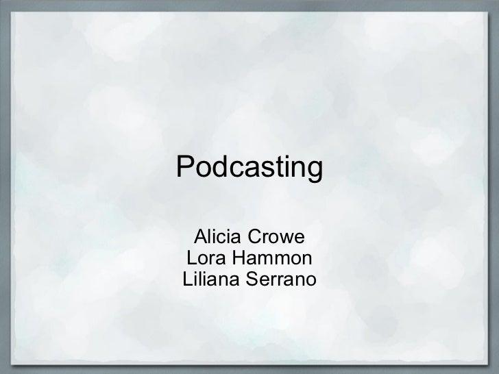 Podcasting Alicia Crowe Lora Hammon Liliana Serrano