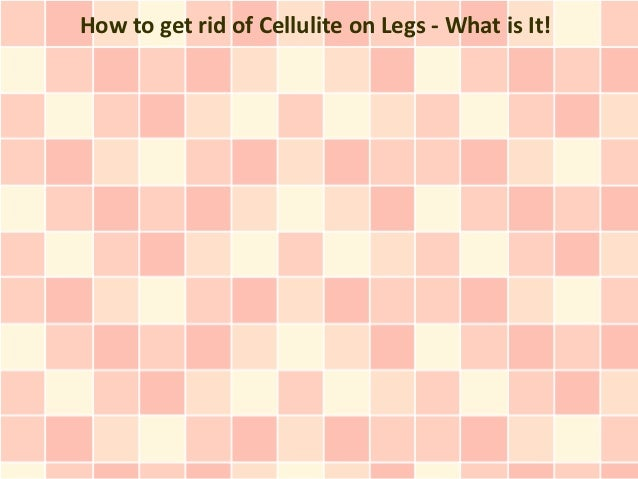 How to get rid of Cellulite on Legs - What is It!