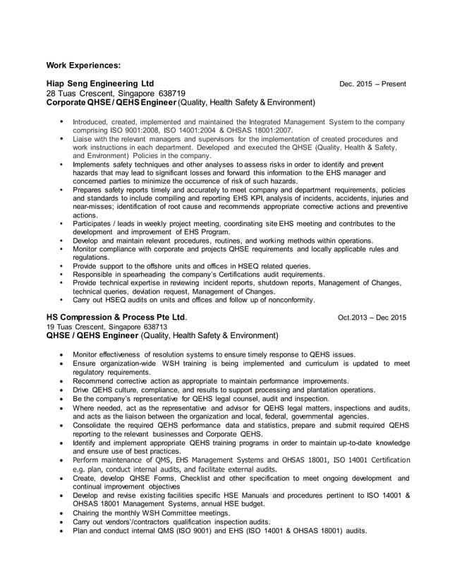 Work Experiences: Hiap Seng Engineering Ltd 28 Tuas Crescent, Singapore 638719 Corporate QHSE/ QEHSEngineer (Quality, Heal...