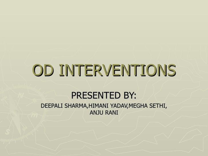 OD INTERVENTIONS         PRESENTED BY:DEEPALI SHARMA,HIMANI YADAV,MEGHA SETHI,               ANJU RANI