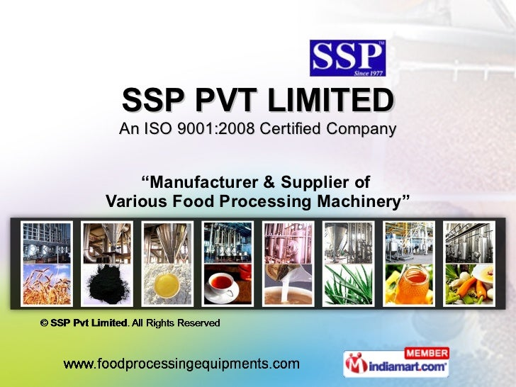 """"""" Manufacturer & Supplier of  Various Food Processing Machinery"""" SSP PVT LIMITED An ISO 9001:2008 Certified Company"""