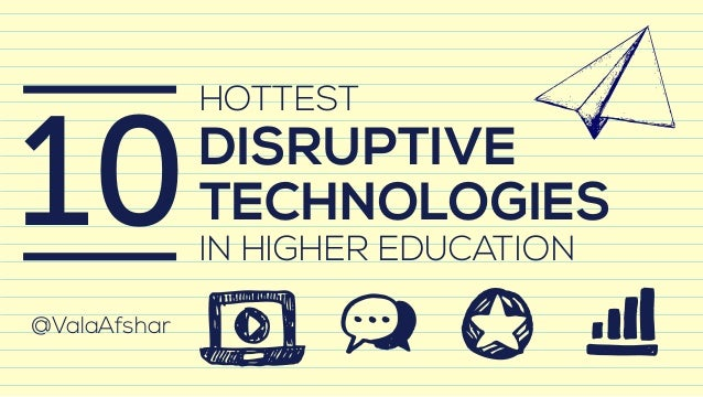 HOTTEST  DISRUPTIVE  TECHNOLOGIES  IN HIGHER EDUCATION  @ValaAfshar  10