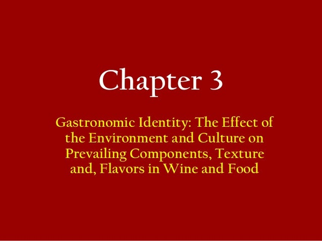 Chapter 3 Gastronomic Identity: The Effect of the Environment and Culture on Prevailing Components, Texture and, Flavors i...