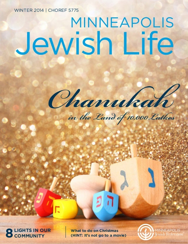 WINTER 2014 | CHOREF 5775 MINNEAPOLIS Jewish Life What to do on Christmas (HINT: It's not go to a movie) Chanukahin the La...
