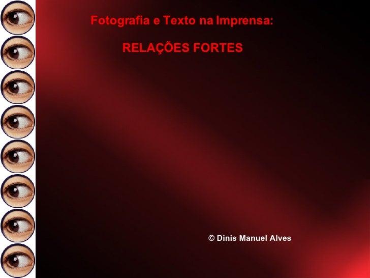 Fotografia e Texto na Imprensa: RELAÇÕES FORTES © Dinis Manuel Alves