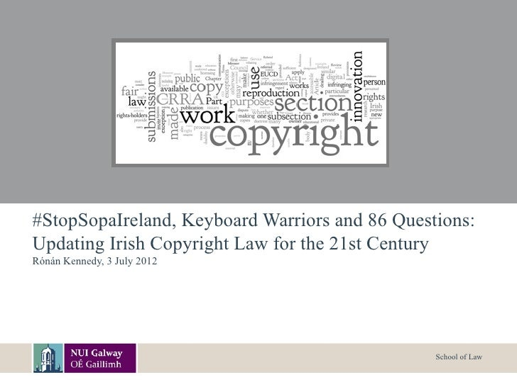 #StopSopaIreland, Keyboard Warriors and 86 Questions:Updating Irish Copyright Law for the 21st CenturyRónán Kennedy, 3 Jul...