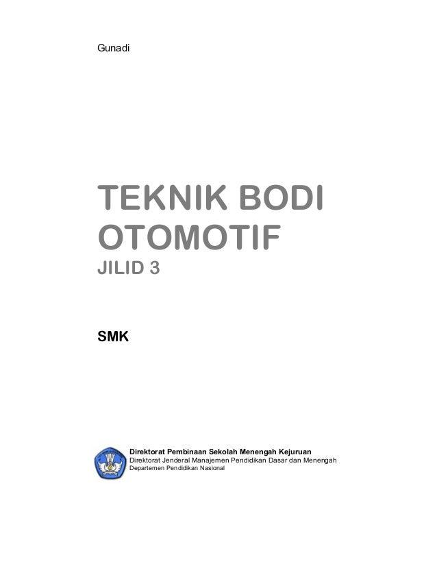 Gunadi TEKNIK BODI OTOMOTIF JILID 3 SMK Direktorat Pembinaan Sekolah Menengah Kejuruan Direktorat Jenderal Manajemen Pendi...