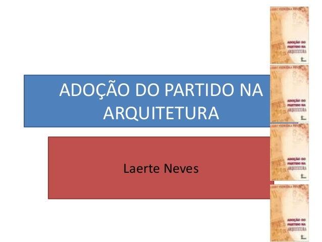 ADOÇÃO DO PARTIDO NA ARQUITETURA Laerte Neves