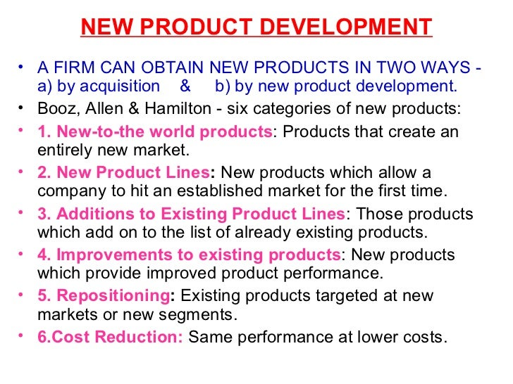 NEW PRODUCT DEVELOPMENT <ul><li>A FIRM CAN OBTAIN NEW PRODUCTS IN TWO WAYS -   a) by acquisition  &  b) by new product dev...