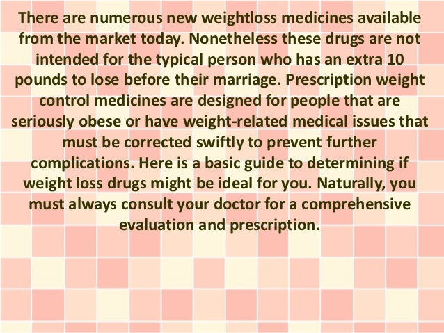 There are numerous new weightloss medicines available from the market today. Nonetheless these drugs are not    intended f...