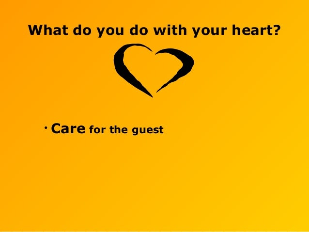 What do you do with your heart? • Care for the guest