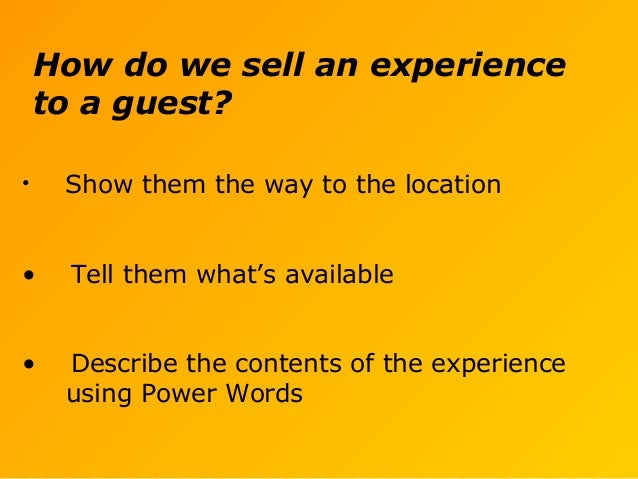 How do we sell an experience to a guest? • Show them the way to the location • Tell them what's available • Describe the c...