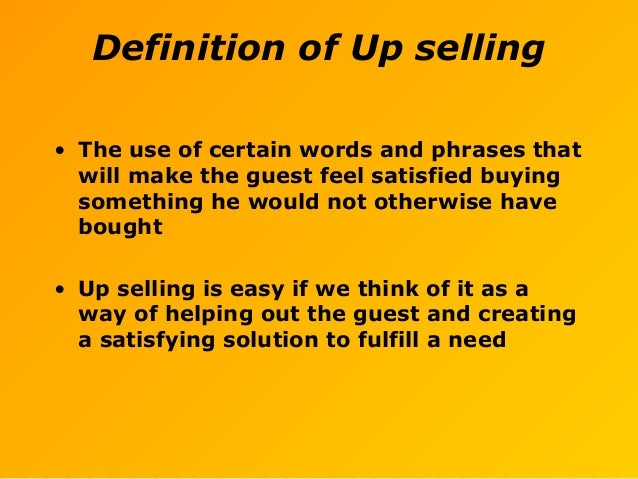 • The use of certain words and phrases that will make the guest feel satisfied buying something he would not otherwise hav...