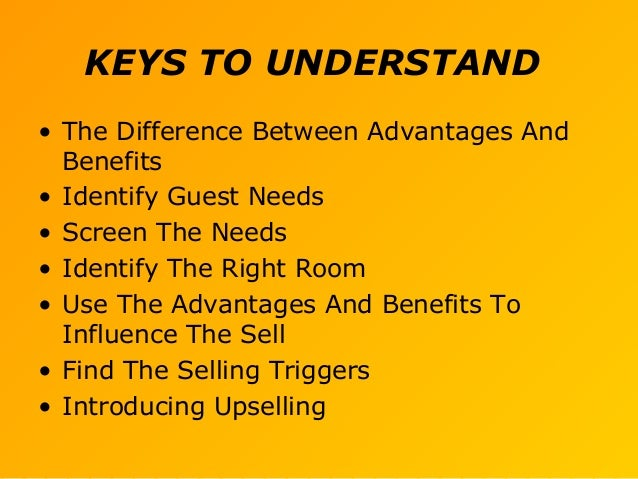 KEYS TO UNDERSTAND • The Difference Between Advantages And Benefits • Identify Guest Needs • Screen The Needs • Identify T...
