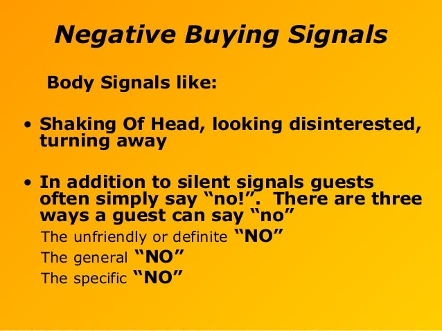 Negative Buying Signals Body Signals like: • Shaking Of Head, looking disinterested, turning away • In addition to silent ...