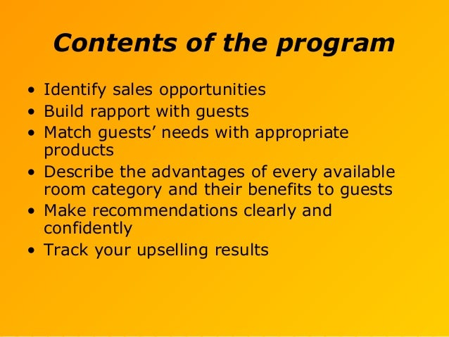 Contents of the program • Identify sales opportunities • Build rapport with guests • Match guests' needs with appropriate ...