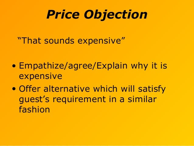 """Price Objection """"That sounds expensive"""" • Empathize/agree/Explain why it is expensive • Offer alternative which will satis..."""