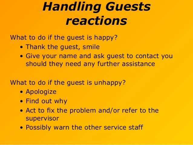 Handling Guests reactions What to do if the guest is happy? • Thank the guest, smile • Give your name and ask guest to con...