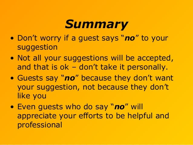 """Summary • Don't worry if a guest says """"no"""" to your suggestion • Not all your suggestions will be accepted, and that is ok ..."""
