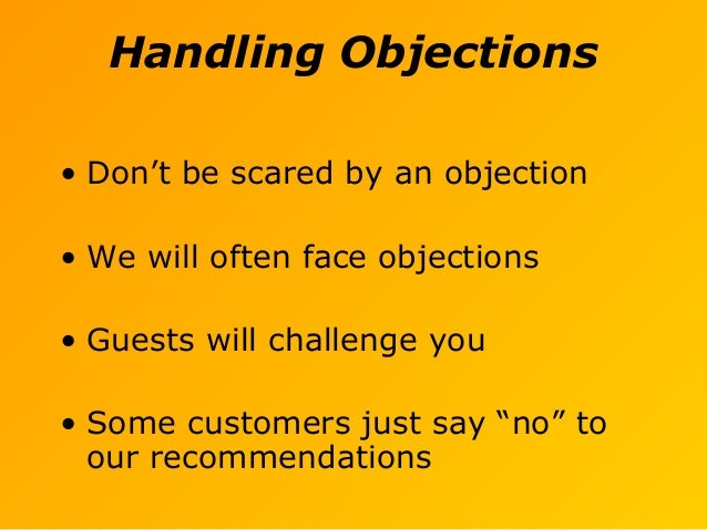 Handling Objections • Don't be scared by an objection • We will often face objections • Guests will challenge you • Some c...