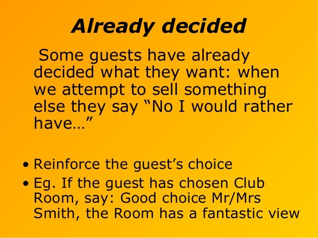 """Already decided Some guests have already decided what they want: when we attempt to sell something else they say """"No I wou..."""