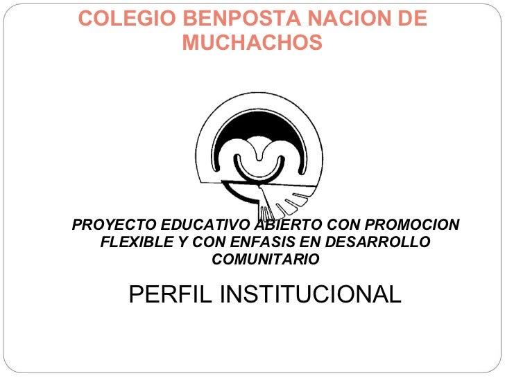 COLEGIO BENPOSTA NACION DE MUCHACHOS PROYECTO EDUCATIVO ABIERTO CON PROMOCION FLEXIBLE Y CON ENFASIS EN DESARROLLO COMUNIT...