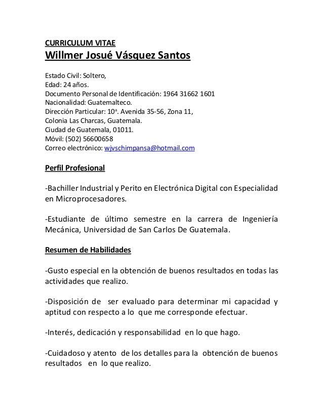CURRICULUM VITAE Willmer Josué Vásquez Santos Estado Civil: Soltero, Edad: 24 años. Documento Personal de Identificación: ...