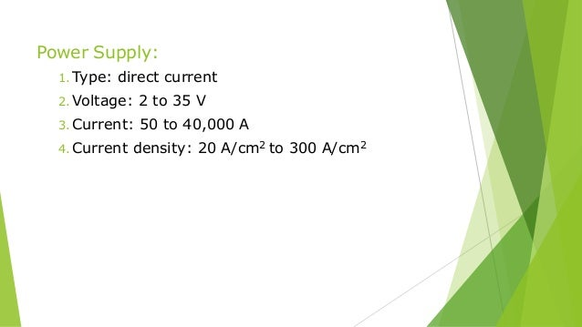 Power Supply: 1. Type: direct current 2. Voltage: 2 to 35 V 3. Current: 50 to 40,000 A 4. Current density: 20 A/cm2 to 300...