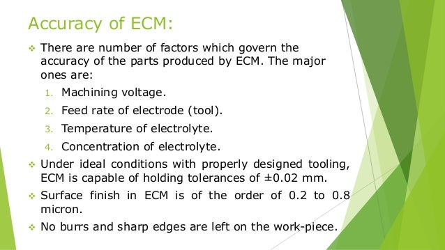 Accuracy of ECM:  There are number of factors which govern the accuracy of the parts produced by ECM. The major ones are:...