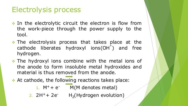 Electrolysis process  In the electrolytic circuit the electron is flow from the work-piece through the power supply to th...