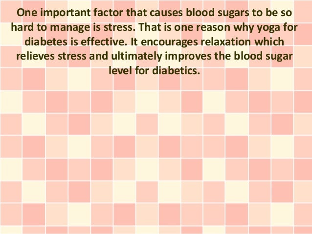 One important factor that causes blood sugars to be sohard to manage is stress. That is one reason why yoga for   diabetes...