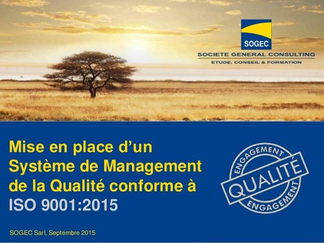 © SOGEC Sarl SOGEC Sarl, Septembre 2015 Mise en place d'un Système de Management de la Qualité conforme à ISO 9001:2015
