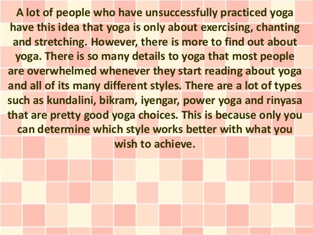 A lot of people who have unsuccessfully practiced yoga have this idea that yoga is only about exercising, chanting and str...