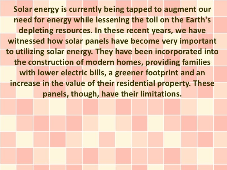 Solar energy is currently being tapped to augment our  need for energy while lessening the toll on the Earths    depleting...