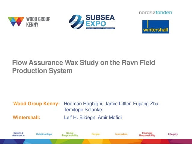 Flow Assurance Wax Study on the Ravn Field Production System Wood Group Kenny: Hooman Haghighi, Jamie Littler, Fujiang Zhu...