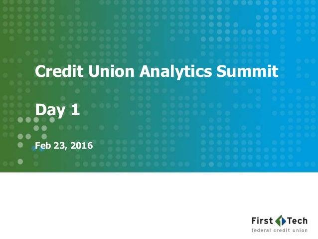 Credit Union Analytics Summit Day 1 Feb 23, 2016
