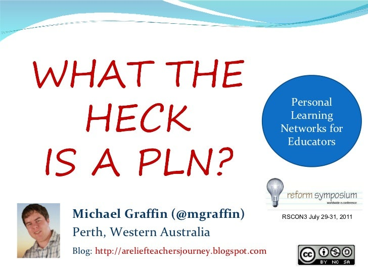 Personal Learning Networks for Educators Michael Graffin (@mgraffin) Perth, Western Australia Blog:  http://areliefteacher...