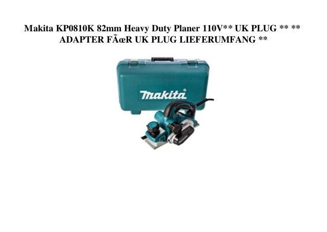 Makita KP0810K 82mm Heavy Duty Planer 110V** UK PLUG ** ** ADAPTER FÃœR UK PLUG LIEFERUMFANG **