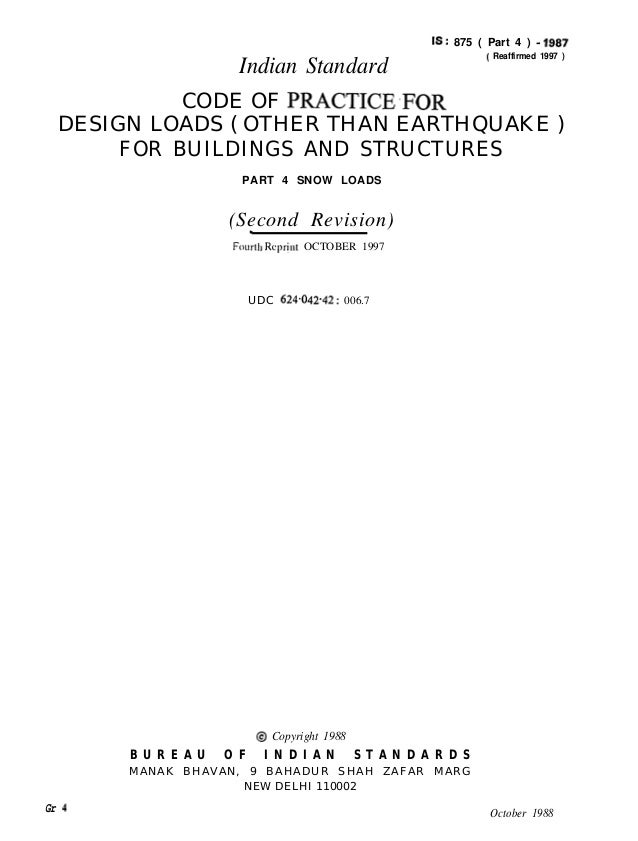 Indian Standard  IS : 875 ( Part 4 ) - 1987 ( Reaffirmed 1997 )  CODE OF PRACTICE,FOR DESIGN LOADS ( OTHER THAN EARTHQUAKE...