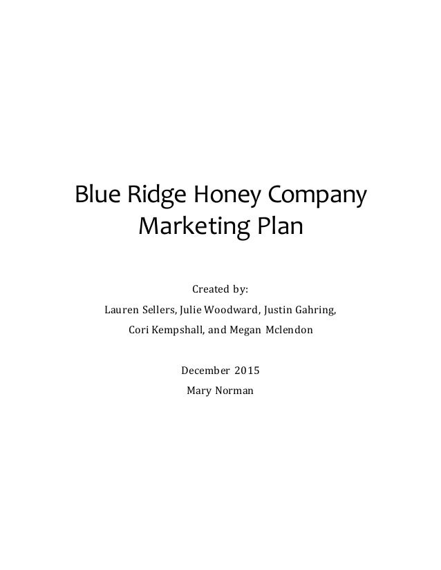 Blue Ridge Honey Company Marketing Plan Created by: Lauren Sellers, Julie Woodward, Justin Gahring, Cori Kempshall, and Me...